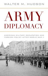 Army Diplomacy: American Military Occupation and Foreign Policy after World War II