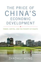 The Price of China's Economic Development: Power, Capital, and the Poverty of Rights